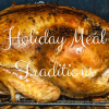 Holiday Meal Traditions